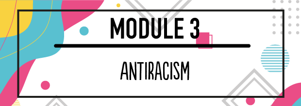 MODULE 3 – Antiracism