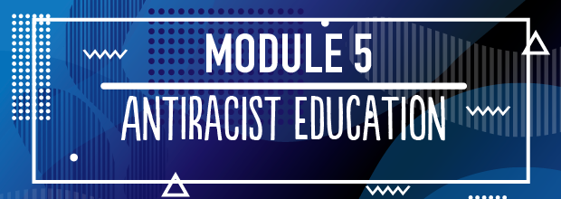 MODULE 5 – Antiracist education